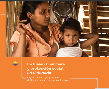 Inclusión Financiera y Protección Social en Colombia. Logros, Aprendizajes y Desafíos de 10 Años de Cooperación Institucional