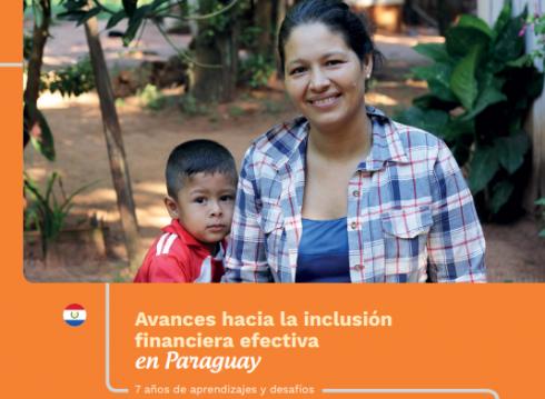 Avances hacia la Inclusión Financiera Efectiva en Paraguay. 7 Años de Aprendizaje y Desafíos